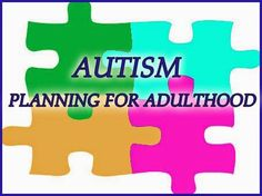Advocacy in Action: AUTISM: Preparing Your Child for Adulthood