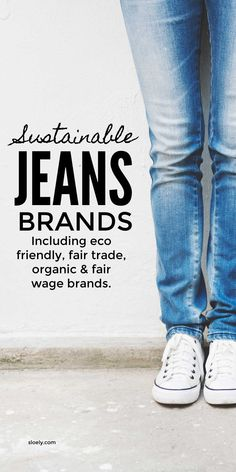 Sustainable jeans for an ethical, slow fashion and capsule wardrobe including eco friendly, organic and fair trade brands.