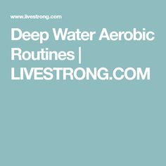 Deep Water Aerobic Routines | LIVESTRONG.COM