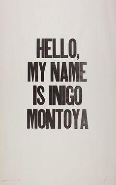 Hello, My Name is Inigo Montoya (via 73 Letterpress × Ian Coyle)