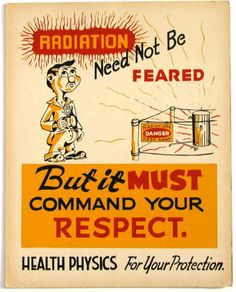 """""""These posters were produced at Oak Ridge National Laboratory in 1947. Their purpose was to remind personnel of radiation safety practices and also to let them know what the term """"Health Physics"""" meant, i.e. radiation protection. In 1947 the term was only 4 years old and no less confusing then than now.""""  -Oak Ridge Health Physics Historical Instrumentation Museum Collection"""