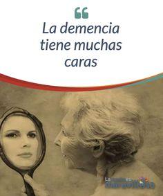 La demencia tiene muchas caras  La demencia tiene muchas caras, muchas formas de enseñarnos lo horrible que es el olvido. Aunque tradicionalmente la demencia más conocida es la demencia de tipo Alzheimer, no es la única que existe, aunque sí la más común.