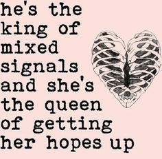 he's the king of mixed signals and she's the queen of getting her hopes up