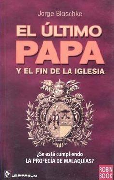 ULTIMO PAPA,EL Y EL FIN DE LA IGLESIA  JORGE BLASCHKE  SIGMARLIBROS