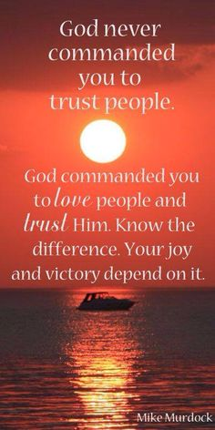 God never commanded you to trust people.