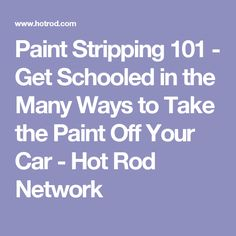 Paint Stripping 101 - Get Schooled in the Many Ways to Take the Paint Off Your Car  - Hot Rod Network
