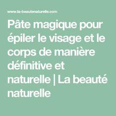 Pâte magique pour épiler le visage et le corps de manière définitive et naturelle         |          La beauté naturelle