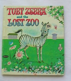 One of my favorite childhood books. Toby Zebra and the Lost Zoo, Vintage Whitman Tell A Tale Book, by Donna Lugg Pape, illustrated by Norma and Dan Garris