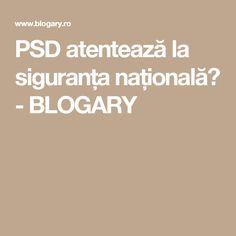 PSD atentează la siguranța națională? - BLOGARY