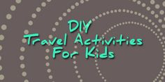 Car Travel Activities for Kids an Idea Round Up!