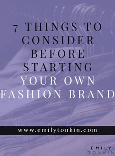 Want to start your own fashion brand? Consider these things first Emily Tonkin