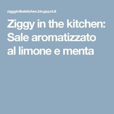 Ziggy in the kitchen: Sale aromatizzato al limone e menta