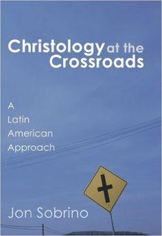 Christology at the Crossroads: Jon Sobrino: 9781592440955: Amazon.com: Books