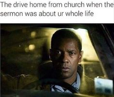 Your face when the sermon was about your life. - since we live so close more like the walk home lol.