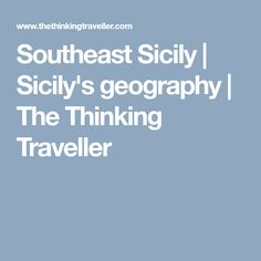 Southeast Sicily   Sicily's geography   The Thinking Traveller