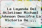 http://tecnoautos.com/wp-content/uploads/imagenes/tendencias/thumbs/la-leyenda-del-atletismo-michael-johnson-descifra-la-victoria-de.jpg Usain Bolt. La leyenda del atletismo Michael Johnson descifra la victoria de ..., Enlaces, Imágenes, Videos y Tweets - http://tecnoautos.com/actualidad/usain-bolt-la-leyenda-del-atletismo-michael-johnson-descifra-la-victoria-de/