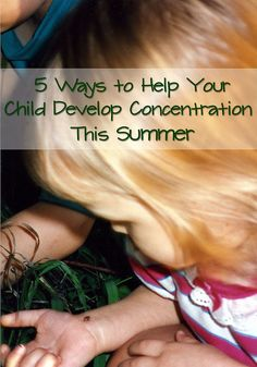 Is your child starting preschool or a new school this fall? Do you plan to do something special over the summer to help your child develop the ability to concentrate? You'll find 5 Montessori-inspired ideas in this post.