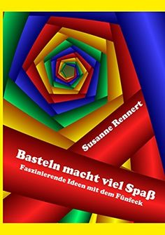 Basteln macht viel Spaß: Faszinierende Ideen mit dem Fünfeck von Susanne Rennert, http://www.amazon.de/dp/B015HF4ZHG/ref=cm_sw_r_pi_dp_t3bawb1H9GPDK