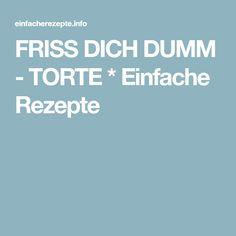 FRISS DICH DUMM - TORTE * Einfache Rezepte