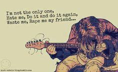 "I was really surprised to learn that the song ""Rape Me"" was actually what Kurt Cobain conceived as a life-affirming anti-rape song. He told Spin, ""It's like she's saying, 'Rape me, go ahead, rape me, beat me. You'll never kill me. I'll survive this and I'm gonna fucking rape you one of these days and you won't even know it.'"" Wow!"