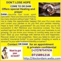 As heard on radios, various newspapers, eye witnesses and on internet, Dam the doc is still the best traditional healer, specializing in: ⦁ Marital problems and Leon magic ring, all kinds of pregnancy problems can be solved at any of our centers. ⦁ Business failure and low financials ⦁ Poor sexual performance in men and women ⦁ Protection of homes and business (work) ⦁ Fertility herbs for quick pregnancie, Winning Lotto, Doctor Help, Dont Lose Hope, Pregnancy Problems, Free Classified Ads, Money Talks, Perfect Love, Busy At Work, Feeling Lonely