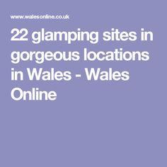 22 glamping sites in gorgeous locations in Wales - Wales Online
