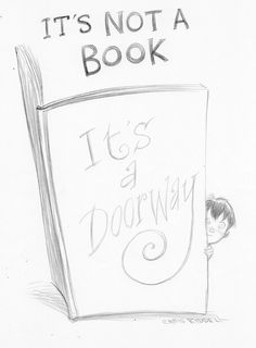 It's not a book, it's a doorway. A lesson that all parents should teach their children. They may not turn out to be readers, but it's our job to open that door for them.