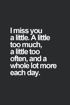 Sometimes about missing someone is you not going to miss their presence, you just miss the old them, the way everything is alright