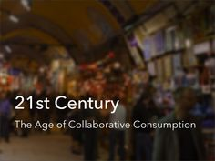 21st Century The Age of Collaborative Consumption