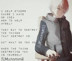 Ayudo a otros porque no tengo ni idea de cómo ayudarme. Dicen que debes destruir las cosas que nos destruyen, pero ¿qué haces cuando la cosa que te destruye eres tú mismo?