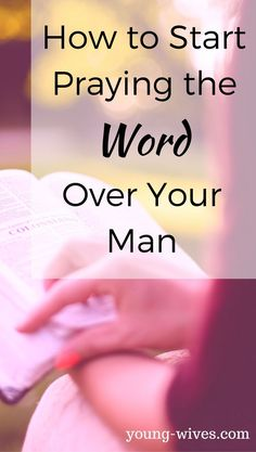 How to Start Praying the Word Over Your Man // Young Wives Club: