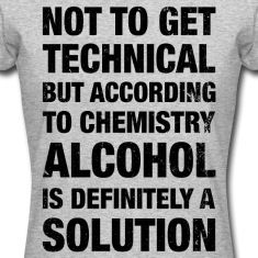 Alcohol Is A Solution Women's T-Shirts