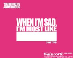 When I'm Sad I'm Most Like | Walsworth Yearbooks