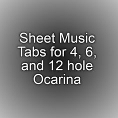 Sheet Music Tabs for 4, 6, and 12 hole Ocarina