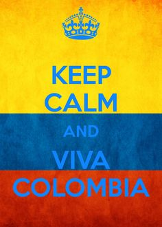 Keep calm and viva Colombia!