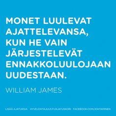 Monet luulevat ajattelevansa, kun he vain järjestelevät ennakkoluulojaan uudestaan. — William James