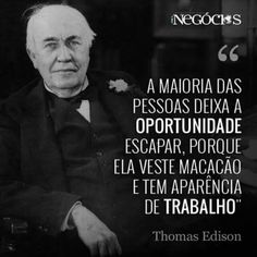 "PARA VENCER NA VIDA É NECESSÁRIO ""TRABALHAR""... Love My Job, Beauty Quotes, Smart People, My Way, Book Quotes, Sentences, Einstein, Wisdom, Positivity"