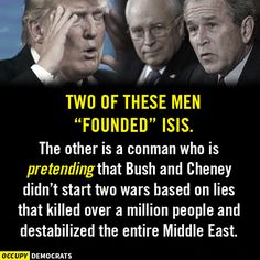 """Two of these men """"founded"""" ISIS. The other is a conman who is pretending that Bush & Cheney didn't start two wars that killed over a million people & destabilized the entire Middle East."""
