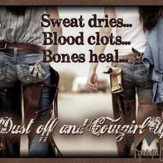 Sweat dries, blood clots, bones heal. Dust off and COWGIRL UP! #cowgirlup #letsride