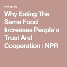 Why Eating The Same Food Increases People's Trust And Cooperation : NPR