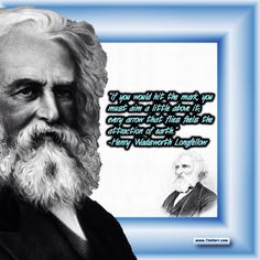 """""""If you would hit the mark, you must aim a little above it; every arrow that flies feels the attraction of earth."""" -Henry Wadsworth Longfellow (US Poet 1807-1882) #quoteoftheday"""
