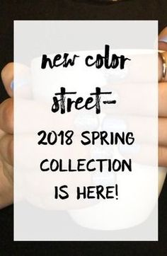 New Color Street- 2018 Spring Collection is Here!