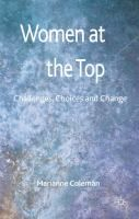 Women at the Top: Challenges, Choices and Change, by Marianne Coleman