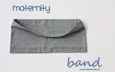 "Maternity Band | Make It and Love It- This also doubles as a ""modesty band"" to keep your panties from showing when you bend over or cover an muffin top under a too-shot shirt if you make it in an appropriately smaller (i.e. non-pregnant) size"