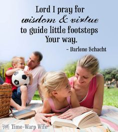 Lord, I pray for wisdom and virtue to guide little footsteps your way.
