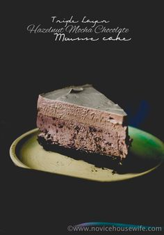 How to make Triple Layer Hazelnut Mocha Chocolate Mousse Cake | The Novice Housewife