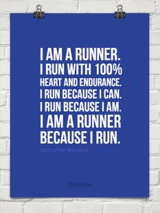 I am a runner. I run with 100% heart and endurance. I run because I can. I run because I am. I am a runner because I run.