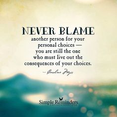 Never blame others for your personal choices and consequences. Blame Quotes, Wisdom Quotes, Quotes To Live By, Karma Quotes, Happy Quotes, Quotes Quotes, Consequences Quotes, Choices And Consequences, Blaming Others Quotes