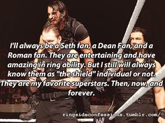 """""""I'll always be a Seth fan, a Dean Fan, and a Roman fan. They are entertaining and have amazing in ring ability. But I still wi..."""