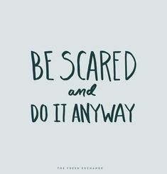 Monday Words: It is okay to be scared. The Fresh Exchange #parentingmotivation